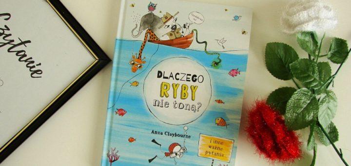 """"""" Dlaczego ryby nie toną"""", Anna Claybourne"""