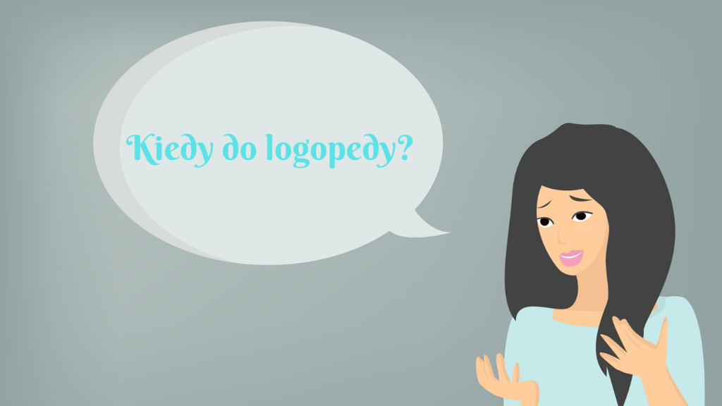 Kiedy do logopedy