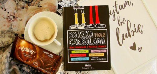 """""""Gorzka czekolada, tom 2. Nowe opowiadania o ważnych sprawach"""